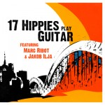 17 Hipppies: Play Guitar featuring Marc Ribot & Jakob Ilja (2005)