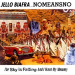 Biafra, Jello with Nomeansno: The Sky Is Falling And I Want My Mommy (1991)