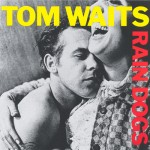 Waits, Tom: Rain Dogs (1985)
