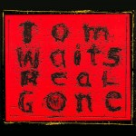 Waits, Tom: Real Gone (2004)