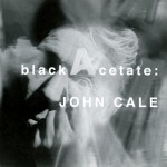 Cale, John: Black Acetate (2005)