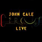 Cale, John: Circus Live (2007)