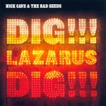 Cave, Nick & The Bad Seeds: Dig!!! Lazarus Dig!!! (2008)