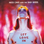 Cave, Nick & The Bad Seeds: Let Love In (1994)