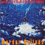 Cave, Nick & The Bad Seeds: Murder Ballads (1996)