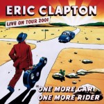 Clapton, Eric: One More Car, One More Rider: Live on Tour 2001 (2002)