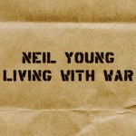 Young, Neil: Living With War (2006)