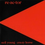 Young, Neil & Crazy Horse: Re·ac·tor (1981)