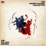 Touré-Raichel Collective: The Tel Aviv Session (2012)