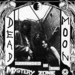 Dead Moon: Stranded In The Mystery Zone (1991)