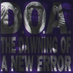 D.O.A.: The Dawning Of A New Error (1992)