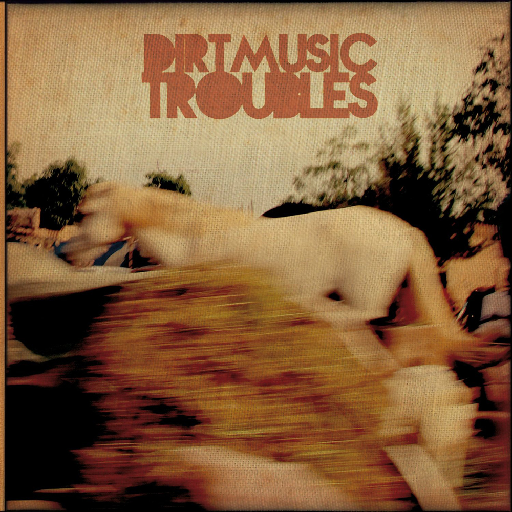 Dirtmusic: Troubles (2013)