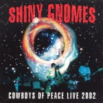 Shiny Gnomes: Cowboys Of Peace Live 2002 (2002)