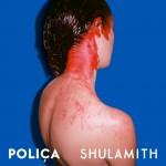 Poliça: Shulamith (2013)