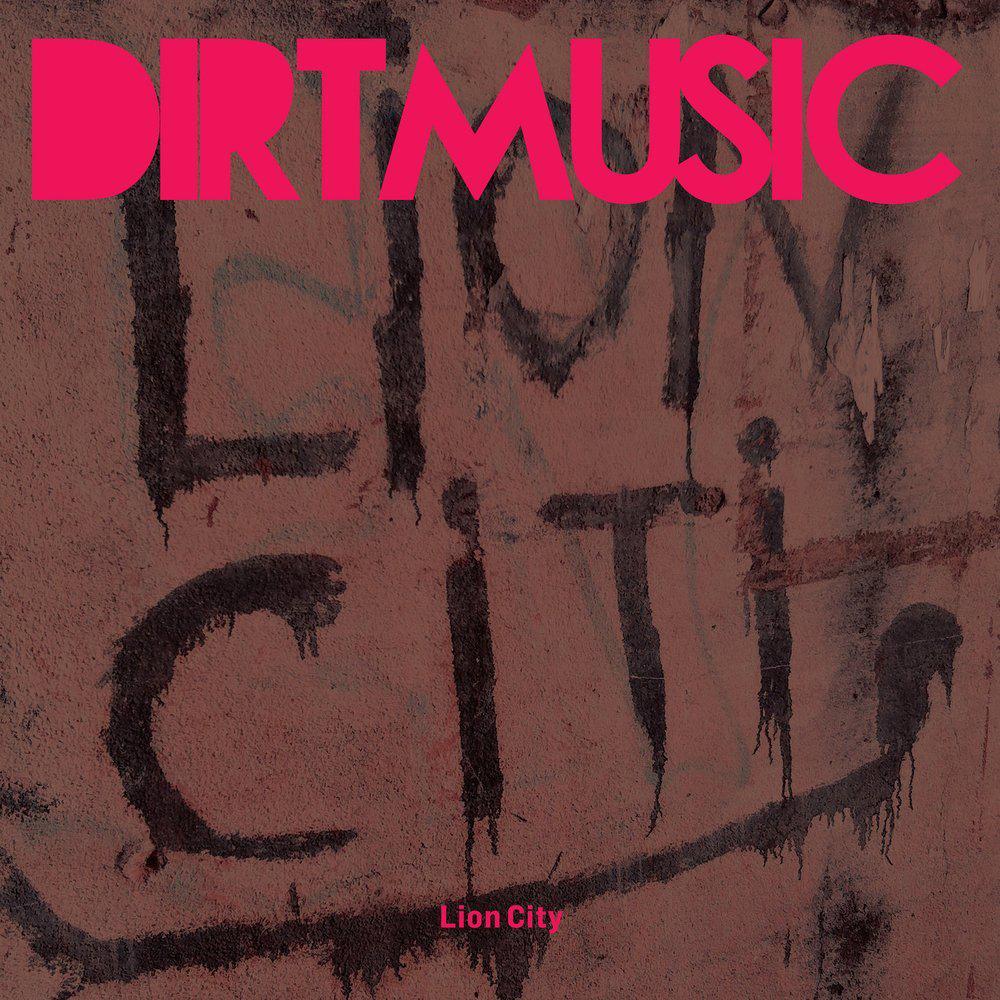 Dirtmusic: Lion City (2014)
