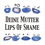 Deine Mutter: Lips Of Shame (2014)