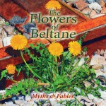 Flowers Of Beltane: Myths & Fables (2014)