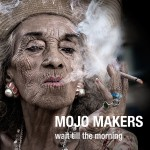 Mojo Makers: Wait Till The Morning (2103)
