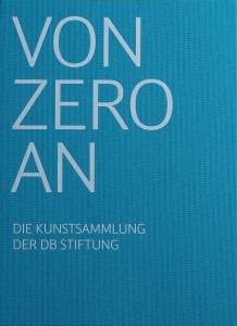 von ZERO an : die Kunstsammlung der DB Stiftung: Ausstellungskatalog (2015)
